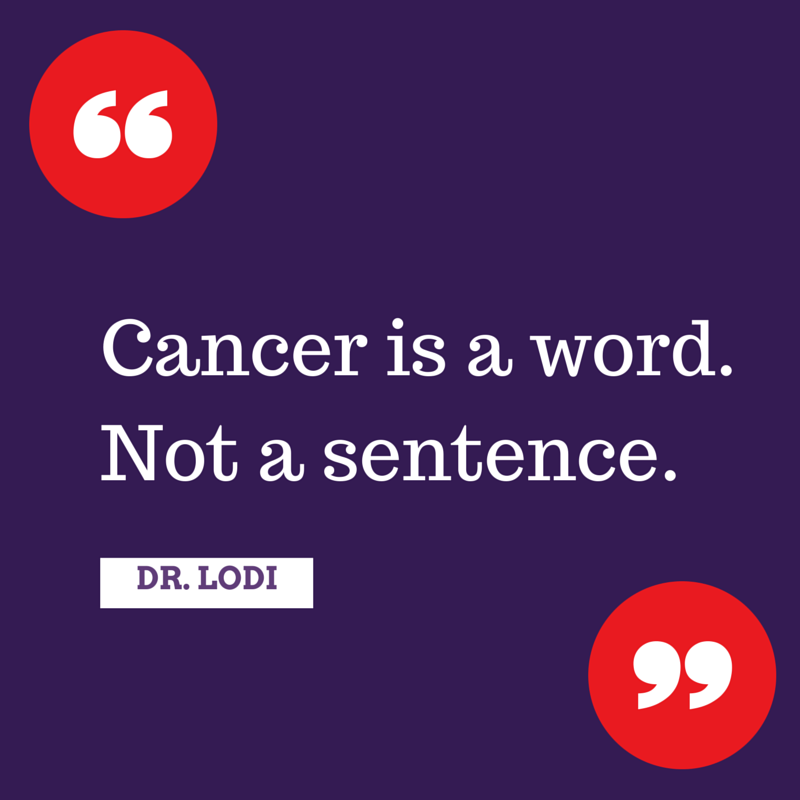 Dr. Lodi cancer is a word