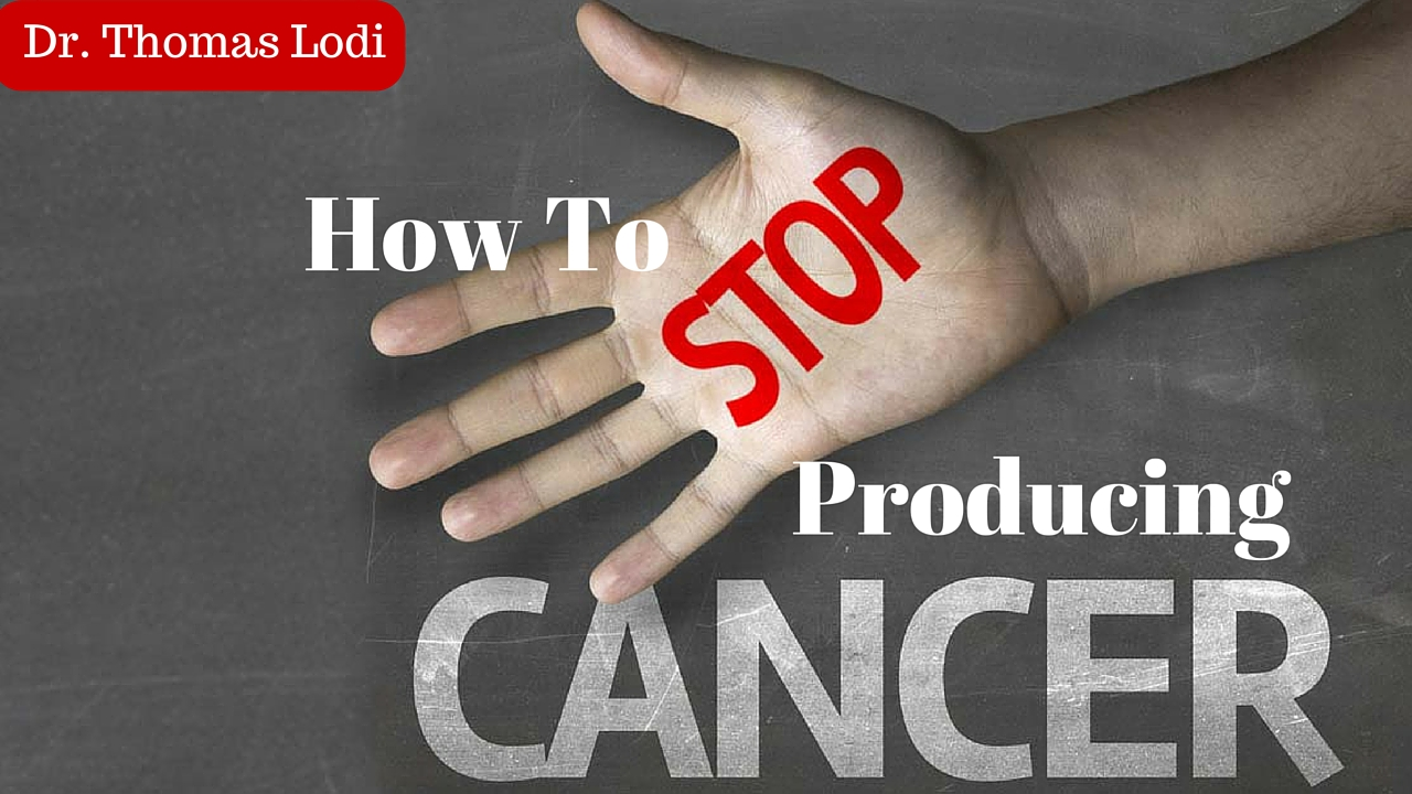 how to stop producing cancer