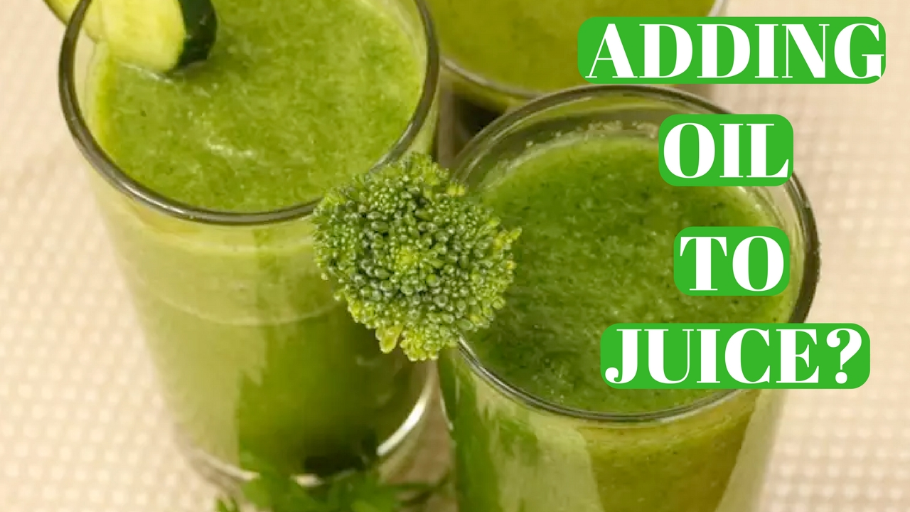 Is Adding Oil To Juice Beneficial?
