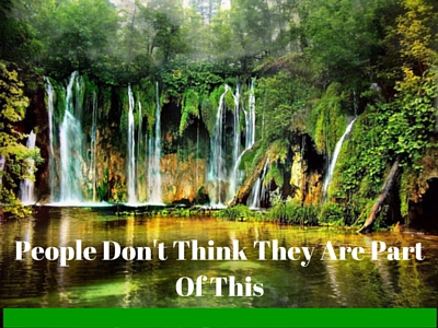 people don't think they are part of nature